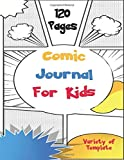 Comic Journal For Kids - Variety of Template - 120 Pages: For Kids And Adults 8.5 x 11