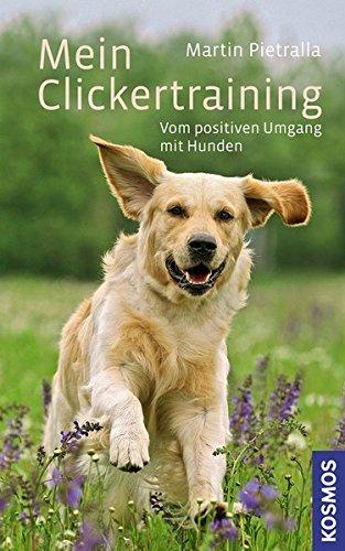 Mein Clickertraining: Vom positiven Umgang mit Hunden