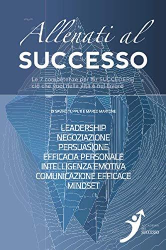 Allenati al successo: Le 7 competenze per far SUCCEDERE ciò che vuoi nella vita e nel lavoro