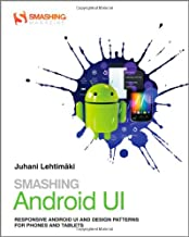 Smashing Android UI: Responsive User Interfaces and Design Patterns for Android Phones and Tablets (Smashing Magazine Book...
