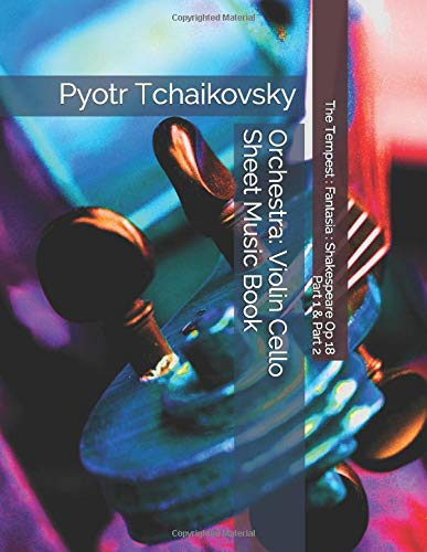 Pyotr Tchaikovsky - The Tempest : Fantasia : Shakespeare Op 18 - Part 1 & Part 2 - Orchestra: Violin Cello Sheet Music Book
