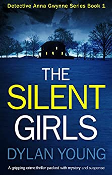 The Silent Girls: A gripping crime thriller packed with mystery and suspense (Detective Anna Gwynne Crime Series Book 1) by [Dylan Young]