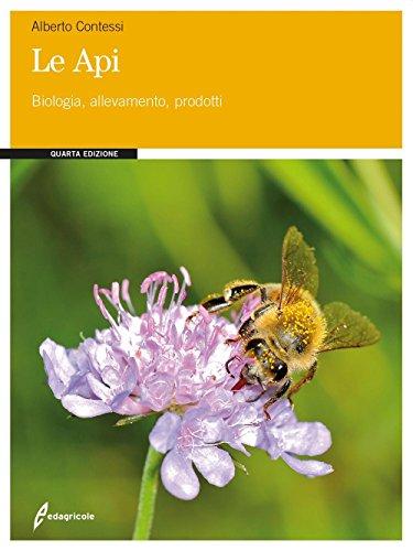 Le api. Biologia, allevamento, prodotti