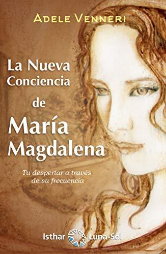 La Nueva Conciencia de María Magdalena: Tu despertar a través de su frecuencia (Spanish Edition)