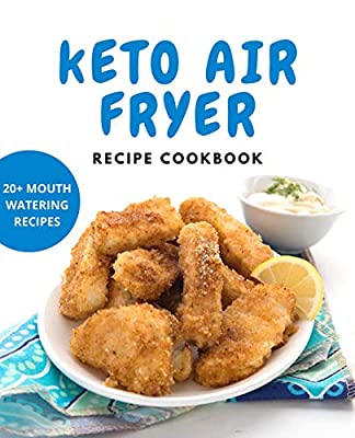 Easy Keto Air Fryer Recipe Cookbook | low Carb Recipes Cookbook | air fryer ketogenic cookbook | air fryer ketogenic diet cookbook: With 20+ Mouth Watering Keto Air Fryer Recipes
