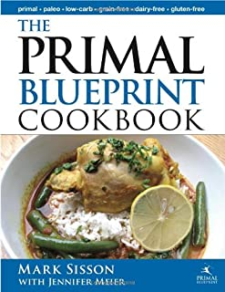 The Primal Blueprint Cookbook: Primal, Low Carb, Paleo, Grain-Free, Dairy-Free and Gluten-Free (Primal Blueprint Series)