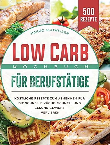 Low Carb Kochbuch für Berufstätige:...