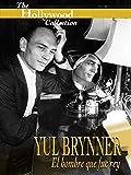 Hollywood Collection : Yul Brynner: El hombre que fue rey