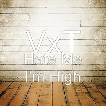 Hate Me I'm High