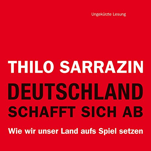 Deutschland schafft sich ab     Wie wir unser Land aufs Spiel setzen              By:                                                                                                                                 Thilo Sarrazin                               Narrated by:                                                                                                                                 Michael Schwarzmaier                      Length: 16 hrs and 28 mins     4 ratings     Overall 4.3