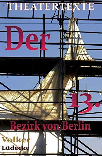 Der 13. Bezirk von Berlin: Komödie (Reihe Theatertexte, Band 7)