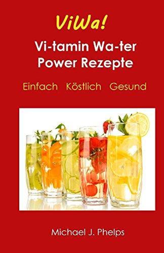 ViWa! VitaminWasser Power Rezepte - Einfach Köstlich Gesund