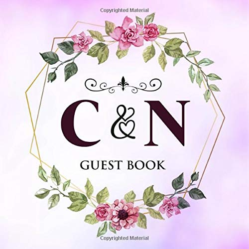 C & N Guest Book: Wedding Celebration Guest Book With Bride And Groom Initial Letters | 8.25x8.25 120 Pages For Guests, Friends & Family To Sign In & Leave Their Comments & Wishes