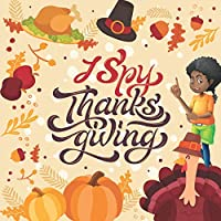 Image: I Spy Thanksgiving: A Fun Guessing Game Picture Book for Kids | Paperback: 52 pages | by ANNETT HILL (Author). Publisher: Independently published (October 12, 2020)