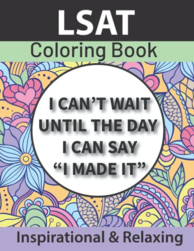 LSAT Coloring Book: Inspirational Relaxing Coloring Pages For LSAT Prep Study Color Relax Stay Motiv