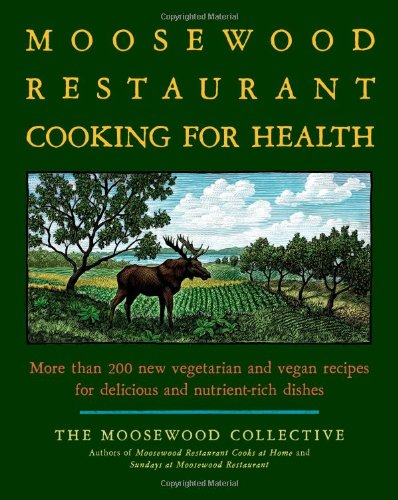 The Moosewood Restaurant Cooking for Health
