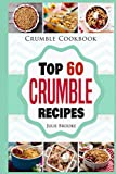 Crumble Cookbook: Top 60 Crumble Recipes