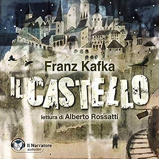 Il Castello                   Di:                                                                                                                                 Franz Kafka                               Letto da:                                                                                                                                 Alberto Rossatti                      Durata:  13 ore e 21 min     21 recensioni     Totali 4,0