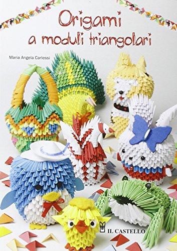 Origami a moduli triangolari. Ediz. illustrata