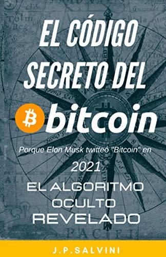 El código secreto del Bitcoin 2021: El algoritmo oculto revelado