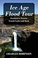 Ice Age Flood Tour: Portland to Prosser, Grand Coulee and Back