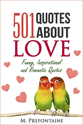 501 Quotes About Love: Funny, Inspirational and Romantic Quotes (Quotes For Every Occasion Book 8)