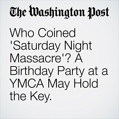 Who Coined 'Saturday Night Massacre'? A Birthday Party at a YMCA May Hold the Key. copertina