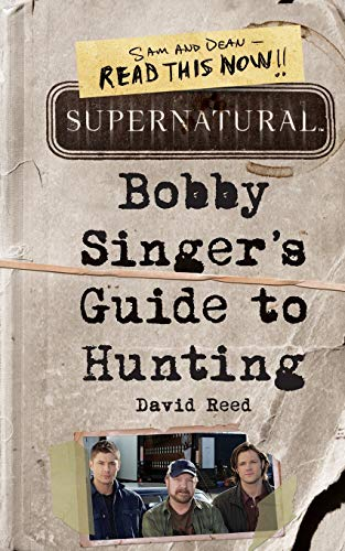 Compare Textbook Prices for Supernatural: Bobby Singer's Guide to Hunting Media tie-in Edition ISBN 9780062103376 by Reed, David