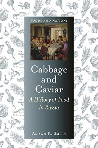Cabbage and Caviar: A History of Food in Russia (Foods and Nations)