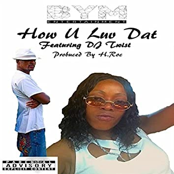 How U Luv Dat (feat. DJ Twist)