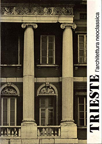 Trieste, l'architettura neoclassica: guida tematica.