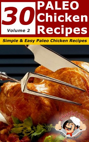 30 Paleo Chicken Recipes Simple And Easy Paleo Chicken Recipes Volume 2 Paleo Recipes Book 4 Kindle Edition By Chef Cheerful Cookbooks Food Wine Kindle Ebooks Amazon Com