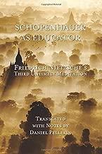 Schopenhauer as Educator: Nietzsche's Third Untimely Meditation