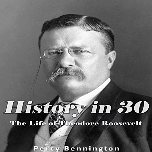 History in 30: The Life of Theodore Roosevelt audiobook cover art