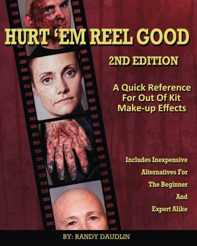 Hurt 'Em Reel Good 2nd Edition: A Quick Reference for Out of Kit Make-up FX