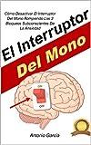 El Interruptor Del Mono : Cómo Desactivar El Interruptor Del Mono Rompiendo Los 3 Bloqueos Subconscientes De La Ansiedad