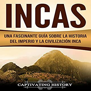 Incas: Una Fascinante Guía sobre la Historia del Imperio y la Civilización Inca [Incas: A Fascinating Guide on the History of the Inca Empire and Civilization]                   By:                                                                                                                                 Captivating History                               Narrated by:                                                                                                                                 Nicolas Villanueva                      Length: 2 hrs and 28 mins     10 ratings     Overall 4.9