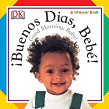Buenos Dias, Bebe! / Good Morning, Baby! (Soft-to-Touch Books) (Spanish Edition)