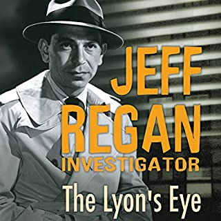 Jeff Regan, Investigator     The Lyon's Eye              By:                                                                                                                                 Original Radio Broadcast                               Narrated by:                                                                                                                                 Jack Webb,                                                                                        Herb Butterfield,                                                                                        Old Time Radio                      Length: 7 hrs and 52 mins     2 ratings     Overall 5.0