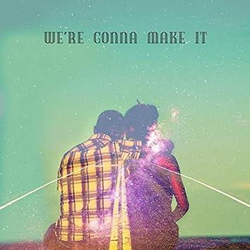 We're Gonna Make It