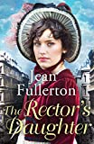 The Rector's Daughter: A stunning saga with a sweeping sense of place for fans of Dilly Court and Rosie Goodwin (English Edition)