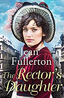 The Rector's Daughter: A stunning saga with a sweeping sense of place for fans of Dilly Court and Rosie Goodwin by [Jean Fullerton]