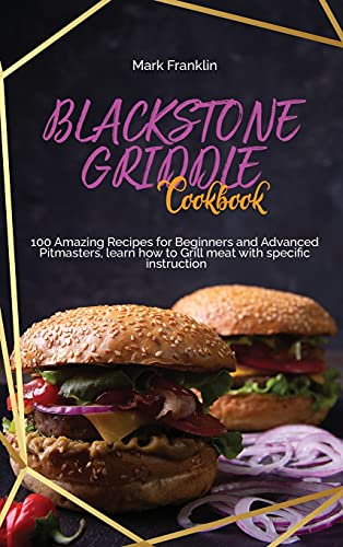 Compare Textbook Prices for Blackstone Griddle Cookbook: 100 Amazing Recipes for Beginners and Advanced Pitmasters, learn how to Grill meat with specific instruction  ISBN 9781802893861 by Franklin, Mark