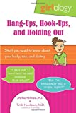 Girlology Hang-Ups, Hook-Ups, and Holding Out: Stuff You Need to Know About Your Body, Sex, & Dating