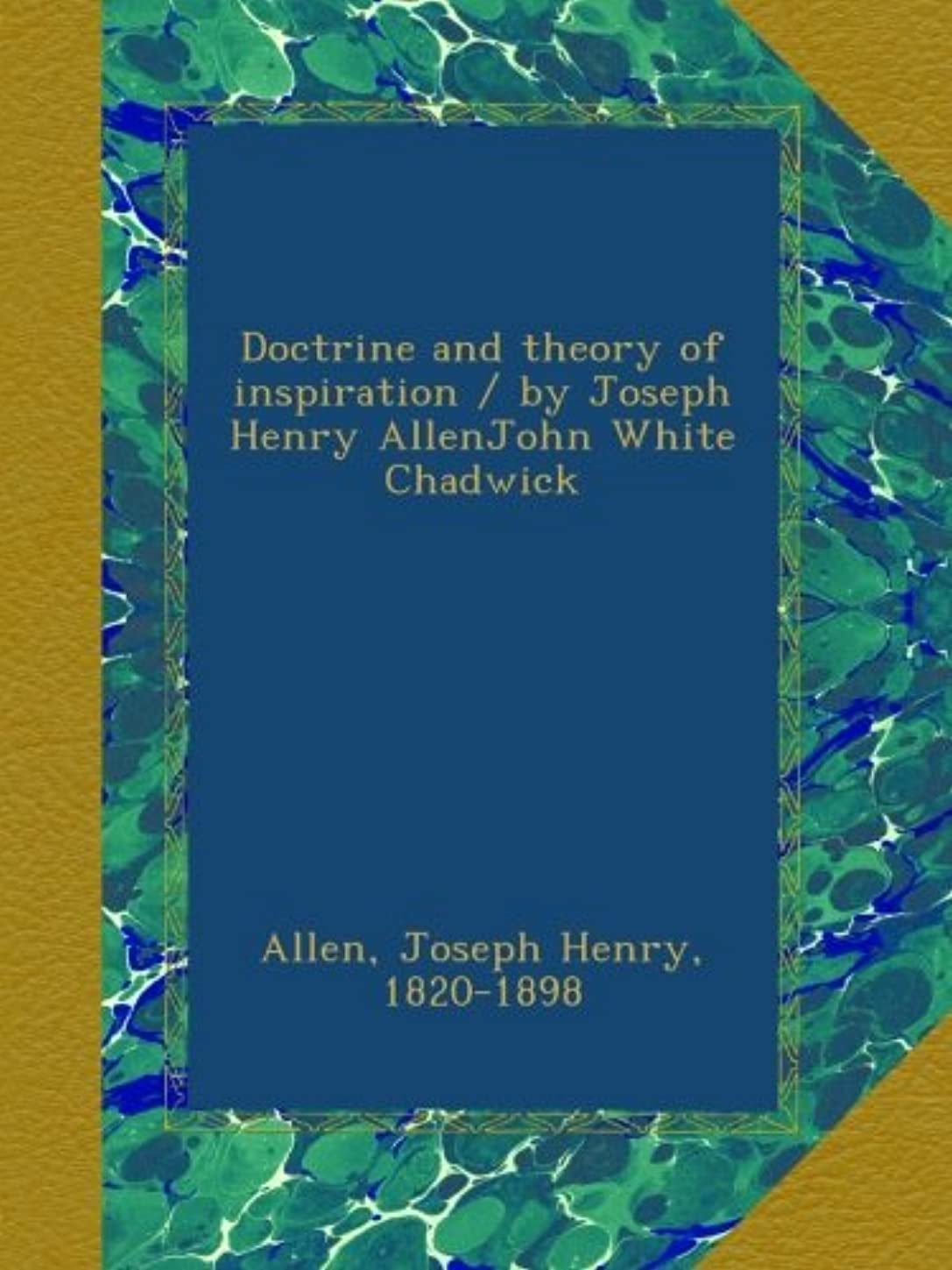 大邸宅スペアお願いしますDoctrine and theory of inspiration / by Joseph Henry AllenJohn White Chadwick