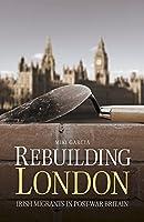 Rebuilding London: Irish Migrants in Post-War Britain by Miki Garcia(2016-03-01)