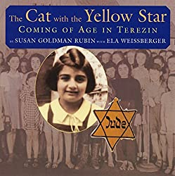 The Cat with the Yellow Star Coming of Age in Terezin by Susan Goldman Rubin with Ela Weissberger