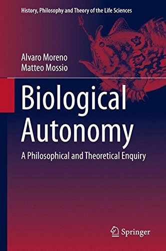 Biological Autonomy: A Philosophical and Theoretical Enquiry (History, Philosophy and Theory of...