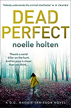 Dead Perfect: An absolutely gripping crime thriller with dark and jaw-dropping twists (Maggie Jamieson thriller, Book 3) by [Noelle Holten]
