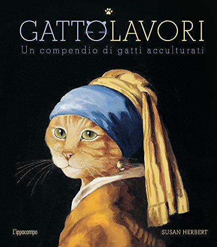 GattoLavori. Un compendio di gatti acculturati. Ediz. illustrata